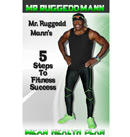 Mr. Ruggedd Mann's 5 Steps to Fitness Success
